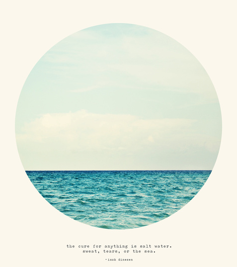 The cure for everything is salt water. Sweat, tears, the sea. - Isak Dinesen